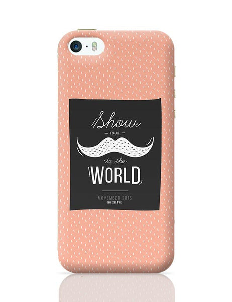 Show Your Moustache To The World iPhone 5/5S Covers Cases Online India