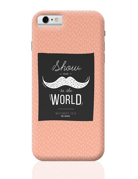 Show Your Moustache To The World iPhone 6 6S Covers Cases Online India