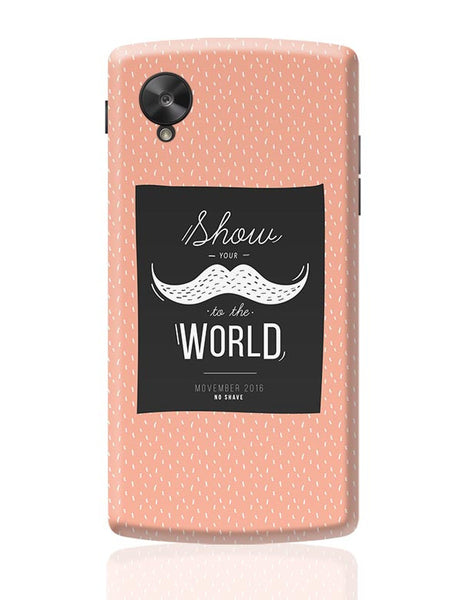 Show Your Moustache To The World Google Nexus 5 Covers Cases Online India