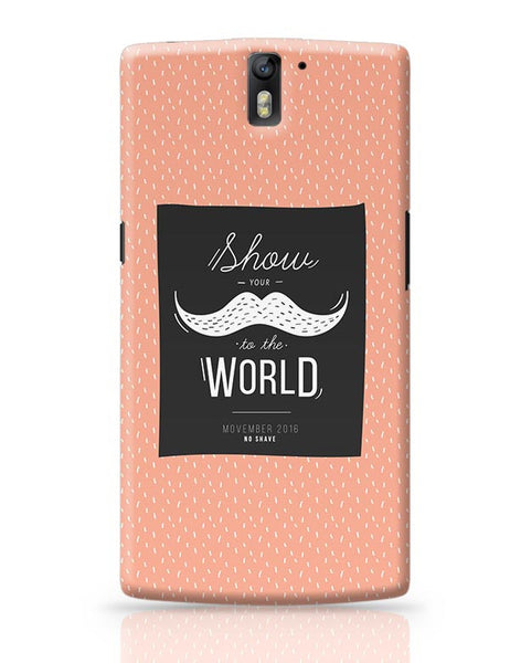 Show Your Moustache To The World OnePlus One Covers Cases Online India