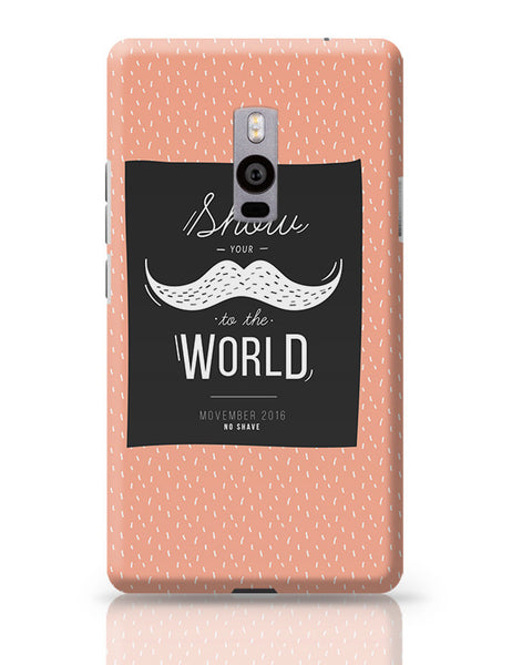 Show Your Moustache To The World OnePlus Two Covers Cases Online India