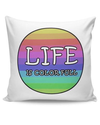 Life is colorful Cushion Cover Online India