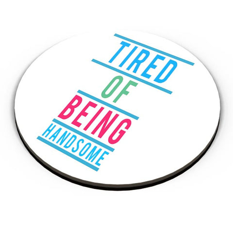 Tired Of Being Handsome Fridge Magnet Online India
