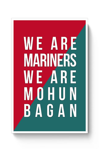 Buy We Are The Mariners We Are Mohun Bagan Poster