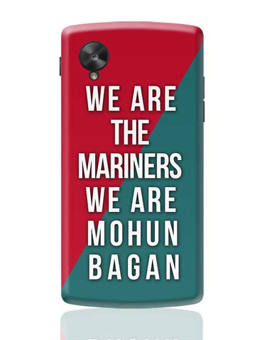 We Are The Mariners We Are Mohun Bagan Google Nexus 5 Covers Cases Online India