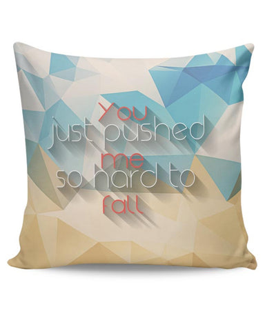 You pushed me hard to fall  Cushion Cover Online India