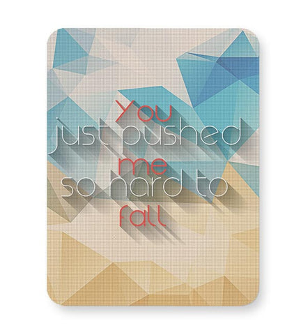You pushed me hard to fall  Mousepad Online India