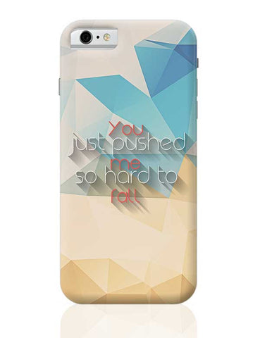 You pushed me hard to fall  iPhone 6 / 6S Covers Cases