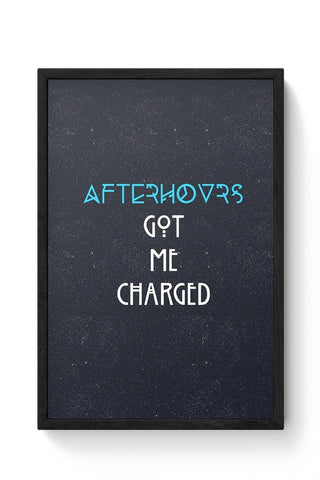 Afterhours Got Me Charged Framed Poster Online India