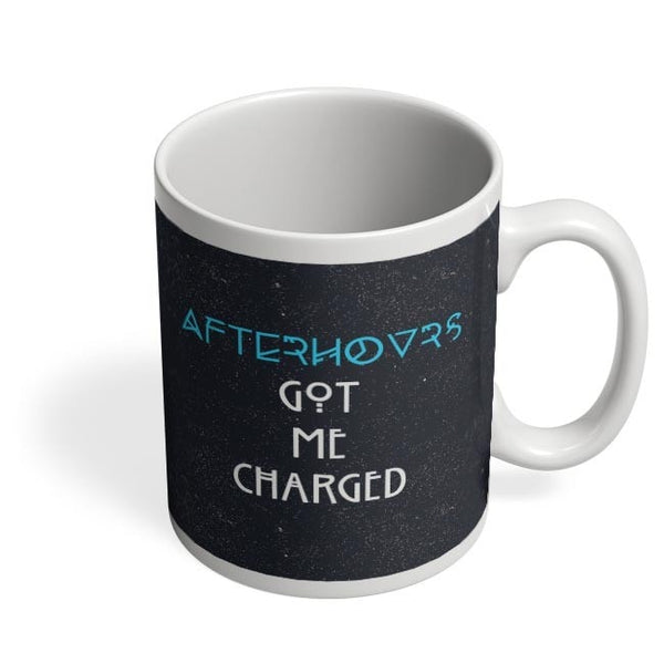 Afterhours Got Me Charged Coffee Mug Online India