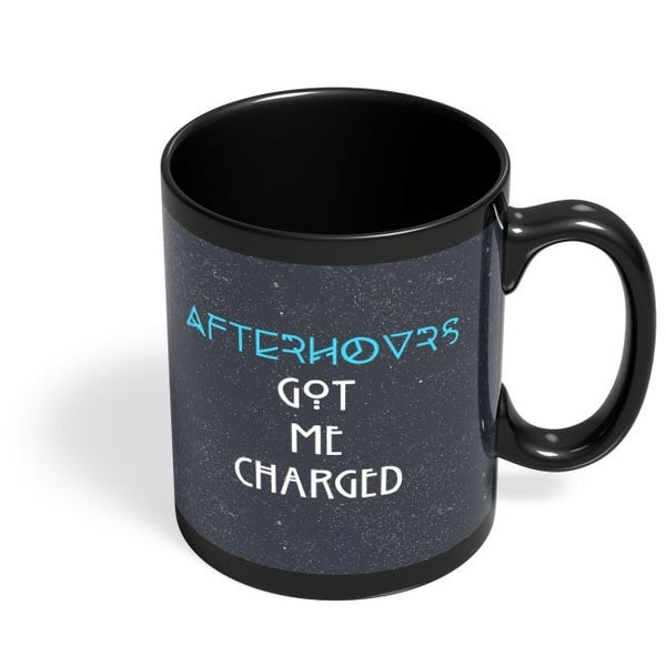 Afterhours Got Me Charged Black Coffee Mug Online India