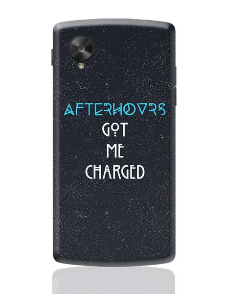 Afterhours Got Me Charged Google Nexus 5 Covers Cases Online India