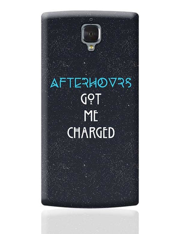 Afterhours Got Me Charged OnePlus 3 Covers Cases Online India