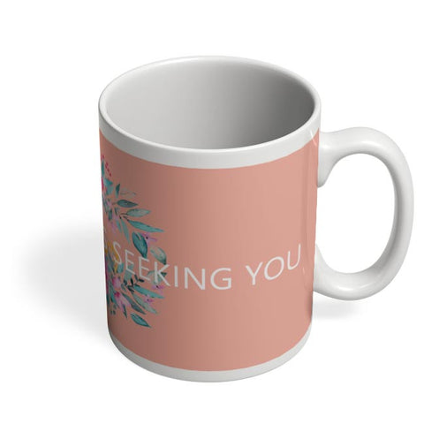 flowers,pink,quotes, rumi, thoughts, cute, floral, print, colourful, love, deep, spiritual, sufi Coffee Mug Online India