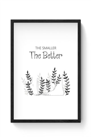 The smaller the better Framed Poster Online India