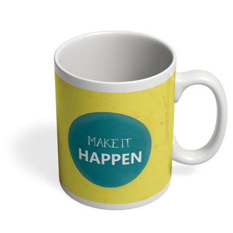 Make It Happen Coffee Mug Online India
