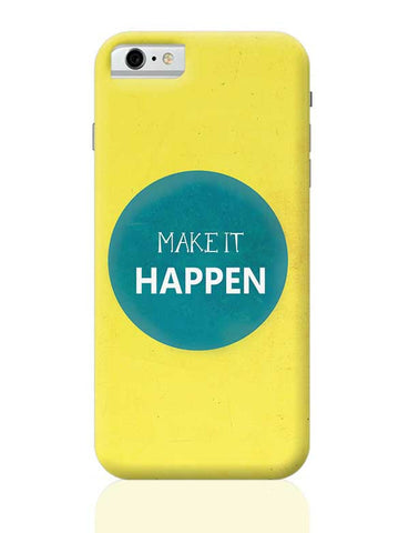 Make It Happen iPhone 6 / 6S Covers Cases