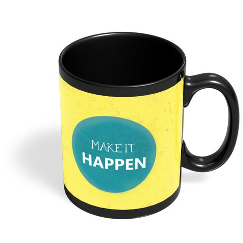Make It Happen Black Coffee Mug Online India