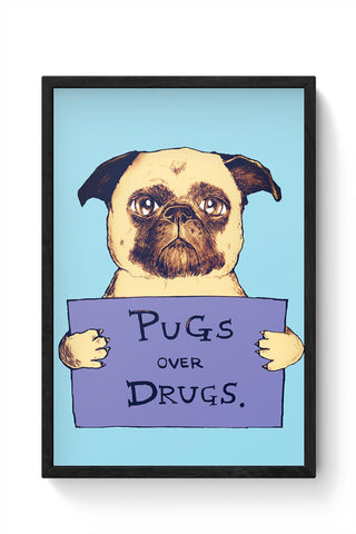 pugs over drugs Framed Poster Online India