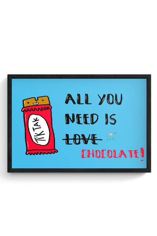 All you need is Chocolate! Framed Poster Online India
