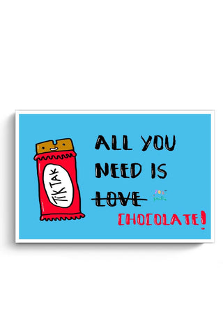 Buy All you need is Chocolate! Poster