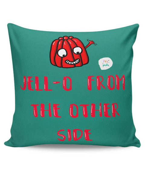 Jell-o from the other side! Cushion Cover Online India