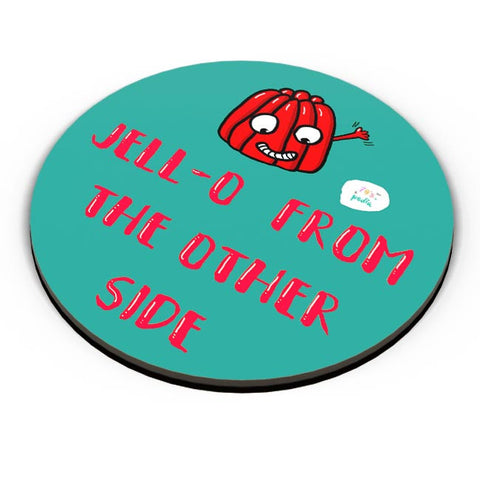 Jell-o from the other side! Fridge Magnet Online India