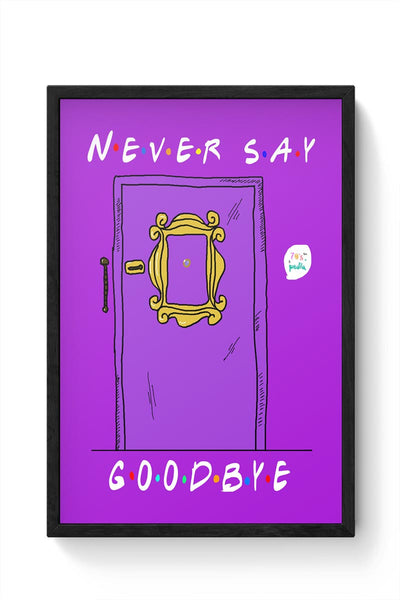 Never say goodbye, friends Framed Poster Online India