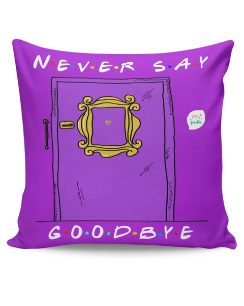 Never say goodbye, friends Cushion Cover Online India