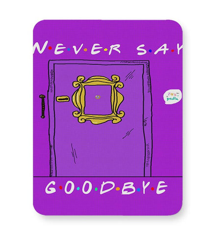 Never say goodbye, friends Mousepad Online India