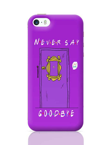 Never say goodbye, friends iPhone 5/5S Covers Cases Online India