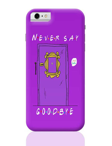 Never say goodbye, friends iPhone 6 6S Covers Cases Online India