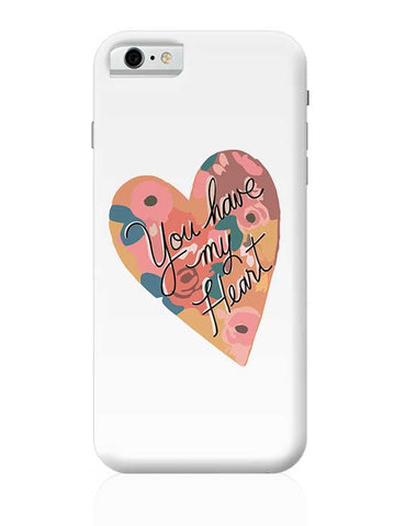 You have my Heart! iPhone 6 / 6S Covers Cases