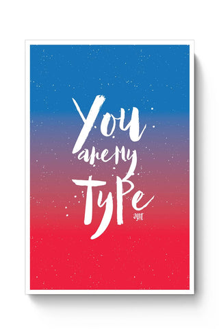 Buy You are my Type Poster
