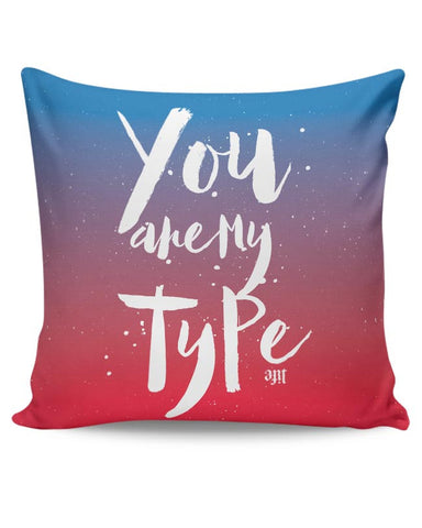 You are my Type Cushion Cover Online India