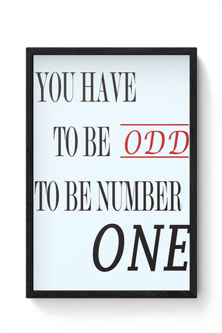You have to be ODD! Framed Poster Online India