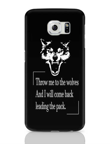 Throw me to the wolves! Samsung Galaxy S6 Covers Cases Online India