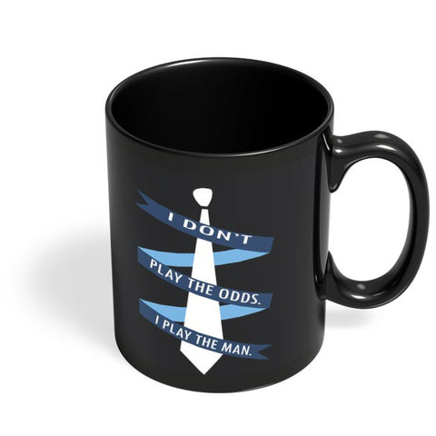 I don't play the odds, I play the man! Black Coffee Mug Online India