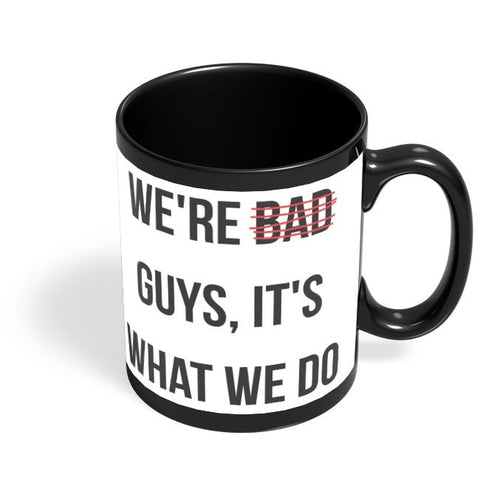 Bad Guys Black Coffee Mug Online India