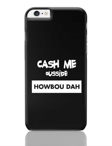 Cash Me Ousside  iPhone 6 Plus / 6S Plus Covers Cases Online India