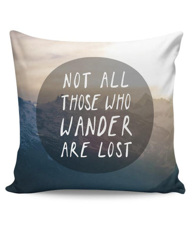 Not all who wander are Lost Cushion Cover Online India