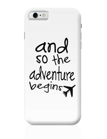 Adventure Begins iPhone 6 6S Covers Cases Online India