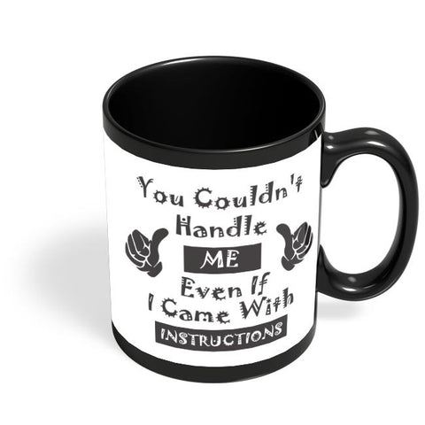 You Couldn't Handle Me Black Coffee Mug Online India