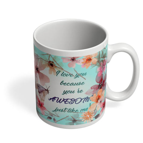 Awesome Just Like Me Coffee Mug Online India