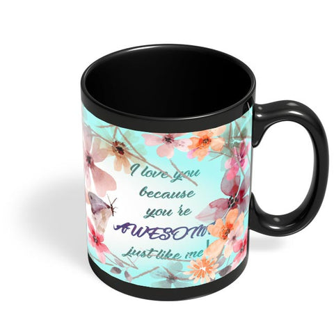 Awesome Just Like Me Black Coffee Mug Online India
