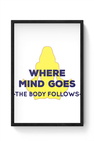 Where The Body Goes Mind Follows Framed Poster Online India