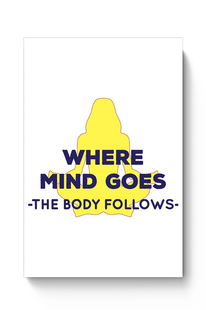 Buy Where The Body Goes Mind Follows Poster Online India Posterguy