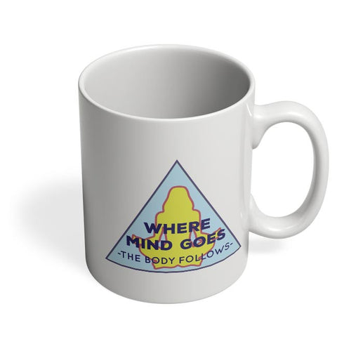 Where The Body Goes Mind Follows Coffee Mug Online India