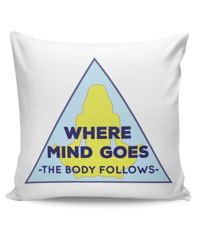 Where The Body Goes Mind Follows Cushion Cover Online India