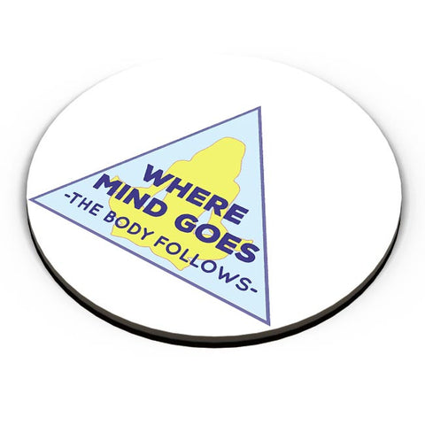 Where The Body Goes Mind Follows Fridge Magnet Online India